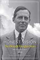 Honest Vision: The Donald Douglas Story: Timeless leadership lessons from an engineering mind and aviation icon