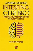 A Incrível Conexão Intestino Cérebro. Descubra a Relação Entre as Emoções e o Equilíbrio Intestinal (Português)