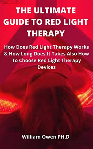 THE ULTIMATE GUIDE TO RED LIGHT THERAPY: How Does Red Light Therapy Works & How Long Does It Takes Also How To Choose Red Light Therapy Devices