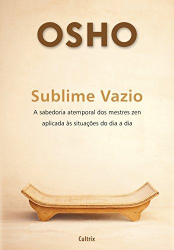 Sublime Vazio: A sabedoria atemporal dos mestres zen aplicada às situações do dia a dia