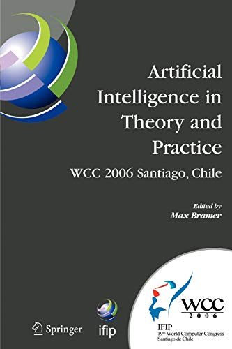 Artificial Intelligence in Theory and Practice: IFIP 19th World Computer Congress, TC 12: IFIP AI 2006 Stream, August 21-24, 2006, Santiago, Chile (IFIP Advances in Information and Communication Technology)の詳細を見る