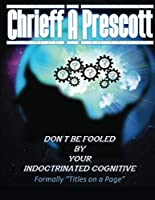 Don't Be Fooled by Your Indoctrinated Cognitive