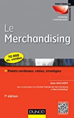 Le Merchandising - Points Cardinaux, Ratios, Stratégies d'Alain Wellhoff