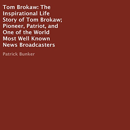 Tom Brokaw: The Inspirational Life Story     Pioneer, Patriot, and One of the World Most Well Known News Broadcasters              By:                                                                                                                                 Patrick Bunker                               Narrated by:                                                                                                                                 John McBride                      Length: 47 mins     Not rated yet     Overall 0.0