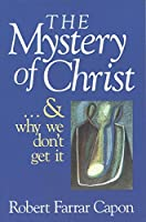 The Mystery of Christ ... and Why We Don't Get It