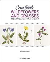 Cross Stitch Wildflowers and Grasses: 32 beautiful botanical motifs to hand stitch