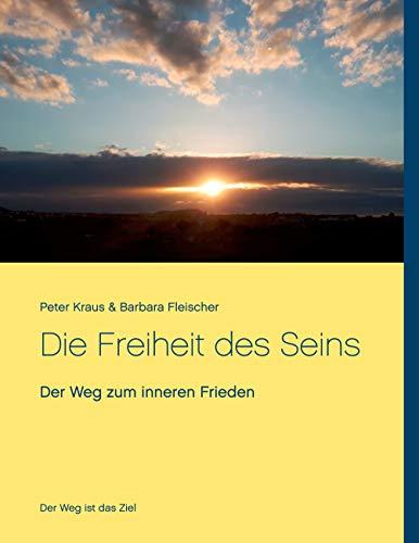 Die Freiheit des Seins: Der Weg zum inneren Frieden (German Edition)