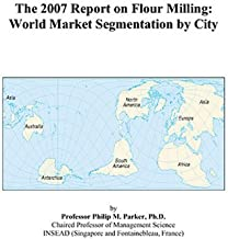 The 2007 Report on Flour Milling: World Market Segmentation by City