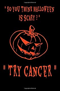 So you think Halloween is scary? Try Cancer: The Journey begins; Write and record your daily experiences, thoughts and aspirations. Diary notebook to keep close at all times. 6x9 College ruled 100 plus pages journal; Note appointments checkups medications