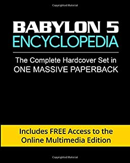 Babylon 5 Encyclopedia: Complete Set in One Massive Paperback: (Includes Free Access to the Online Multimedia Edition)