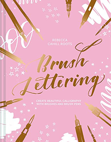Brush Lettering: Create Beautiful Calligraphy with Brushes and Brush Pens