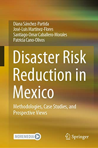 Disaster Risk Reduction in Mexico: Methodologies, Case Studies, and Prospective Views (English Edition)