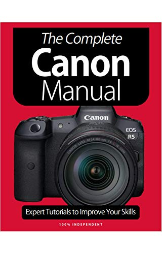 The Complete Canon Manual Magazine: Expert Tutorials To Improve Your Skills (English Edition)