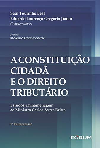 A constituição Cidadã e o Direito Tributário: Estudos em homenagem ao Ministro Carlos Ayres Britto