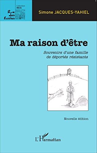 Ma raison d'être: Souvenirs d'une famille de déportés résistants - Nouvelle édition (Rue des écoles)