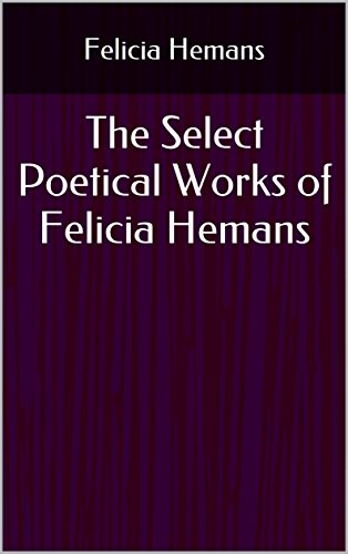 The Select Poetical Works of Felicia Hemans (English Edition)