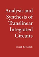 Analysis and Synthesis of Translinear Integrated Circuits: Studies in Electrical and Electronic Engineering 31