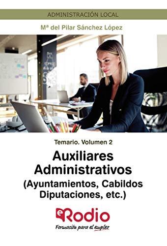Auxiliares Administrativos (Ayuntamientos, Cabildos, Diputaciones, etc.) Temario Volumen 2: Administración Local