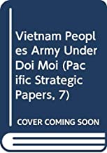 Vietnam Peoples Army Under Doi Moi (Pacific Strategic Papers, 7)
