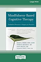 Mindfulness-Based Cognitive Therapy: Embodied Presence and Inquiry in Practice (16pt Large Print Edition)