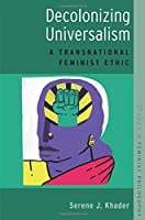 Decolonizing Universalism: A Transnational Feminist Ethic (Studies in Feminist Philosophy)