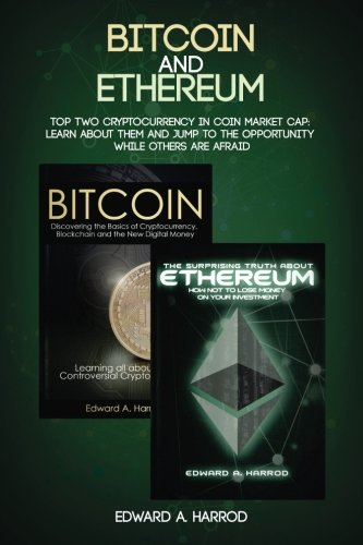 Bitcoin and Ethereum: Top Two Cryptocurrency in Coin Market Cap: Learn About Them and Jump to the Opportunity While Others are Afraid