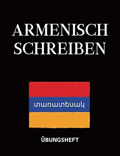 Übungsheft Armenisch Schreiben: Schreibheft für die armenische Schrift, 112 Seiten (jeweils 55 Seiten Linien und 55 Seiten Schreibraster) DIN A4, ... Buchstaben, Sprache und Alphabet, Fahne