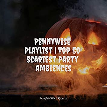 Pennywise Playlist | Top 50 Scariest Party Ambiences
