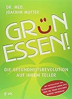 Grün essen! Die Gesundheitsrevolution auf Ihrem Teller. (Taschenbuch/Kindle)