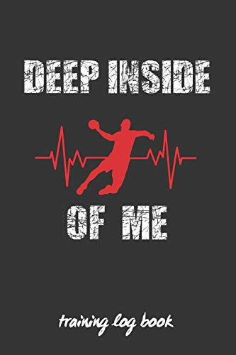 DEEP INSIDE OF ME: HANDBALL COACH WORKBOOK   TRAINING LOG BOOK   KEEP TRACK OF EVERY DETAIL OF YOUR TEAM GAMES   COURT TEMPLATES FOR MATCH PREPARATION AND ANUAL CALENDAR INCLUDED.
