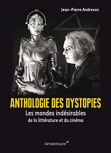 Anthologie des dystopies : Les mondes indésirables de la littérature et du cinéma (VENDEMIAIRE)