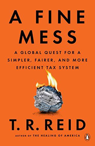 A Fine Mess: A Global Quest for a Simpler, Fairer, and More Efficient Tax System (English Edition)