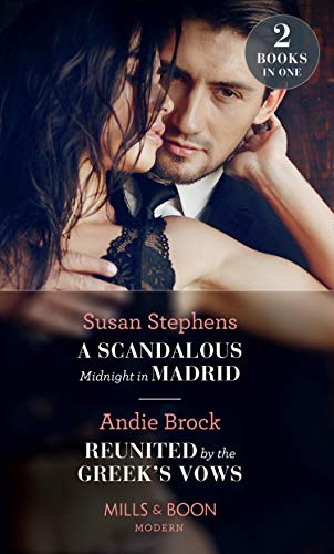 A Scandalous Midnight In Madrid: A Scandalous Midnight in Madrid / Reunited by the Greek's Vows