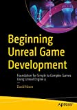 Beginning Unreal Game Development: Foundation for Simple to...