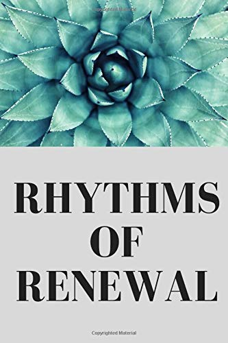 journal.Rhythms of Renewal.Trading Stress and Anxiety for a Life of Peace and Purpose: renewal trading stress