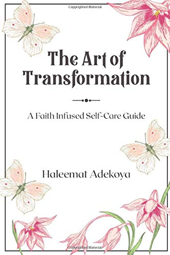 Compare Textbook Prices for The Art of Transformation: A Faith-Based Self-Care Guide  ISBN 9798636450702 by Adekoya, Haleemat