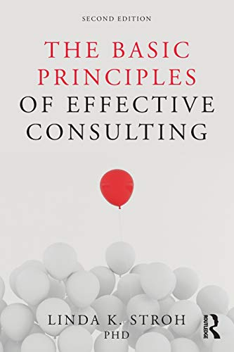 Compare Textbook Prices for The Basic Principles of Effective Consulting 2 Edition ISBN 9781138542891 by Stroh, Linda K.