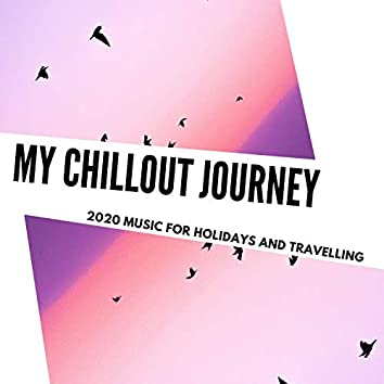 My Chillout Journey - 2020 Music For Holidays And Travelling