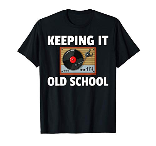 Keeping It Old School Vinyl Record Gift LP Player T-Shirt