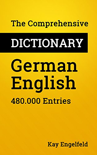 The Comprehensive Dictionary German-English: 480.000 Entries (Comprehensive Dictionaries Book 3)