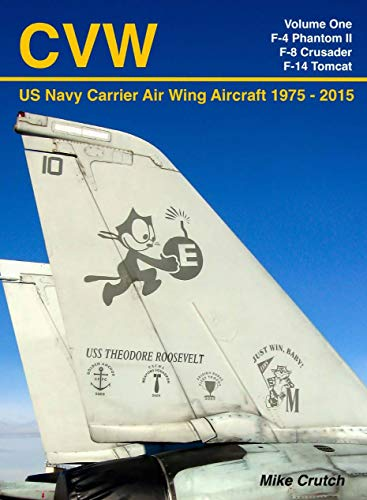 CVW: US NAVY CARRIER AIR WING AIRCRAFT 1975 TO 2015 VOLUME ONE - F-4 PHANTOM II, F-8 CRUSADER, F-14 TOMCAT (English Edition)