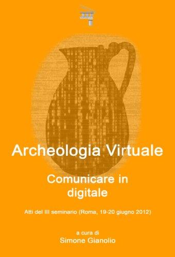 Archeologia Virtuale: Comunicare in Digitale