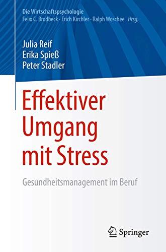 Effektiver Umgang mit Stress: Gesundheitsmanagement im Beruf (Die Wirtschaftspsychologie)
