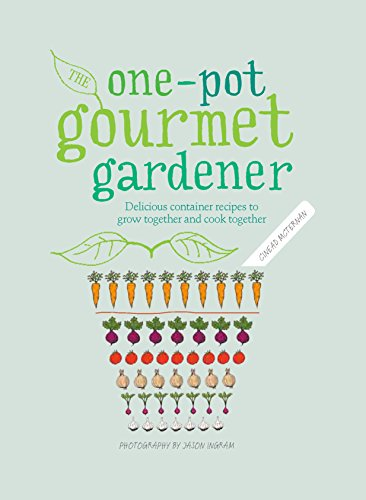 One-Pot Gourmet Gardener: Delicious container recipes to grow together and cook together