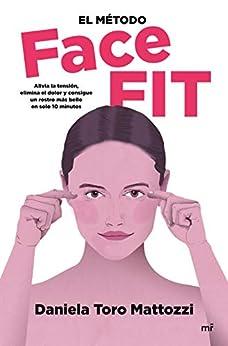 El método Face Fit: Alivia la tensión  elimina el dolor y consigue un rostro más bello en solo 10 minutos (Fuera de Colección) PDF EPUB Gratis descargar completo