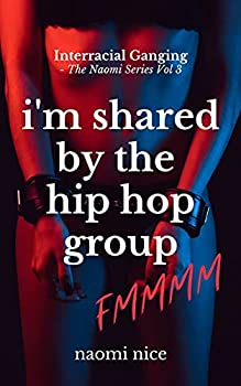 Shared By The Hip Hop Crew  Interracial Ganging of Divorcee  FMMMM XXX Action | Explicit Story for Adults  The Naomi Series