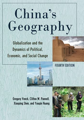 China's Geography: Globalization and the Dynamics of Political, Economic, and Social Change, Fourth Edition (Changing Regions in a Global Context: New Perspectives in Regional Geography)