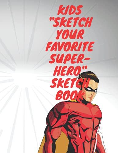 Kids 'Sketch Your Favorite Super-Hero' Sketch Book: Kids Sketch Book