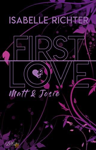 First Love: Matt & Josie (First-Love-Reihe 1)
