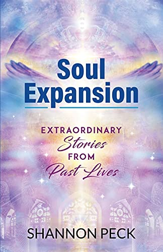 Soul Expansion: Extraordinary Stories from Past Lives
